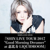 "SHIN LIVE DVD『SHIN LIVE TOUR 2017 ""Good Morning Dreamer"" at 恵比寿LIQUIDROOM』"