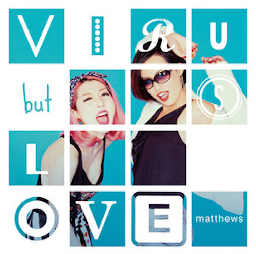 「VIRUS but LOVE」/matthews